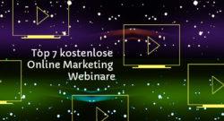 Top 7 kostenlose Online Marketing Webinare für mehr Erfolg im Internet